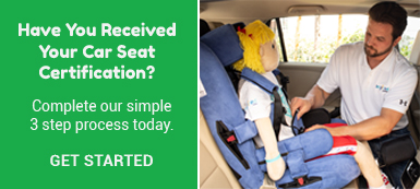 Have you received your car seat certification?  Complete our simple 3 step process today. GET STARTED