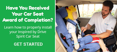 Have you received your car seat award of completion?  Learn how to properly install your Inspired by Drive Spirit Car Seat - GET STARTED